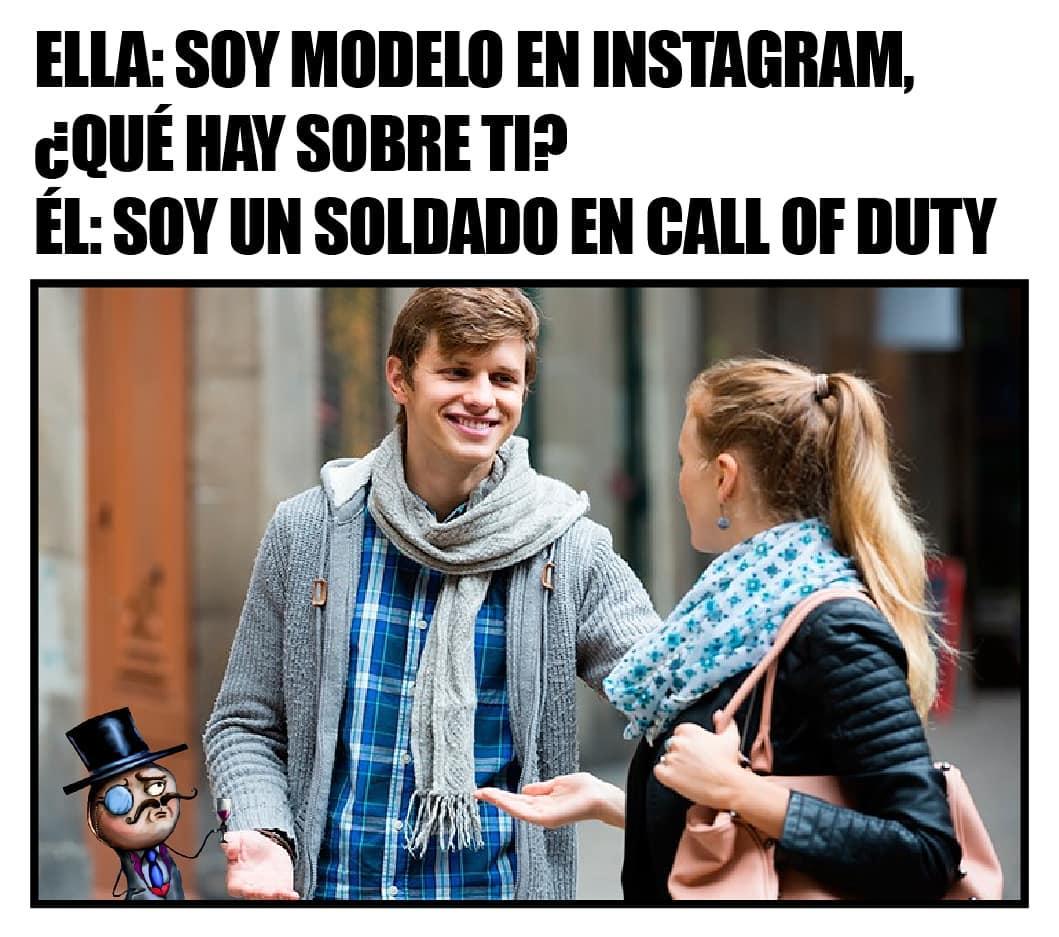 Ella: Soy modelo en Instagram. ¿Qué hay sobre ti?  Él: Soy un soldado en call of duty.