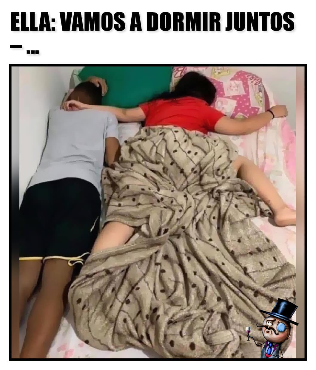 Ella: Vamos a dormir juntos.
