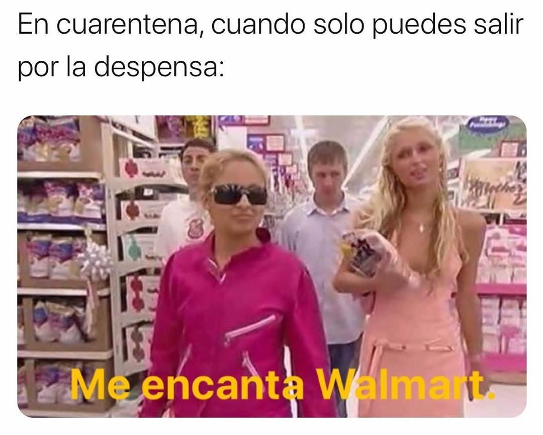 En cuarentena, cuando solo puedes salir por la despensa:  Me encanta Walmart.