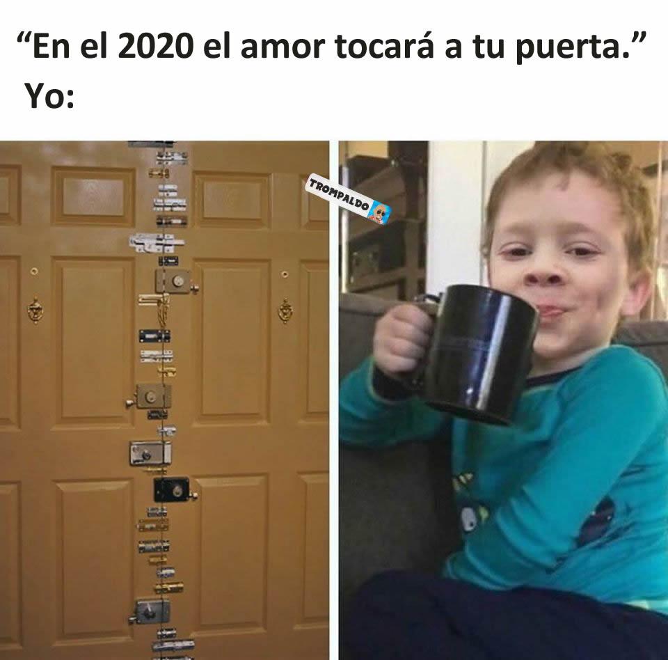 """""""En el 2020 el amor tocará a tu puerta.""""  Yo:"""