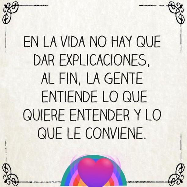 En la vida no hay que dar explicaciones, al final, la gente entiende lo que quiere entender y lo que le conviene.