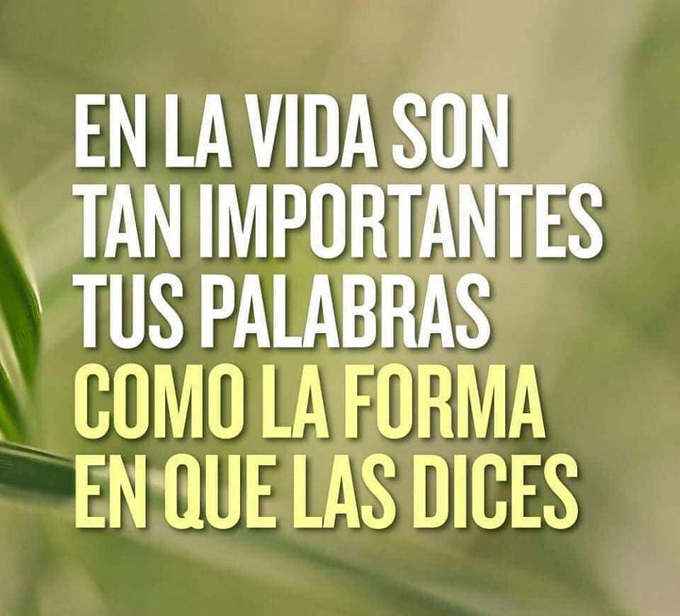 En la vida son tan importantes tus palabras como la forma en que las dices.