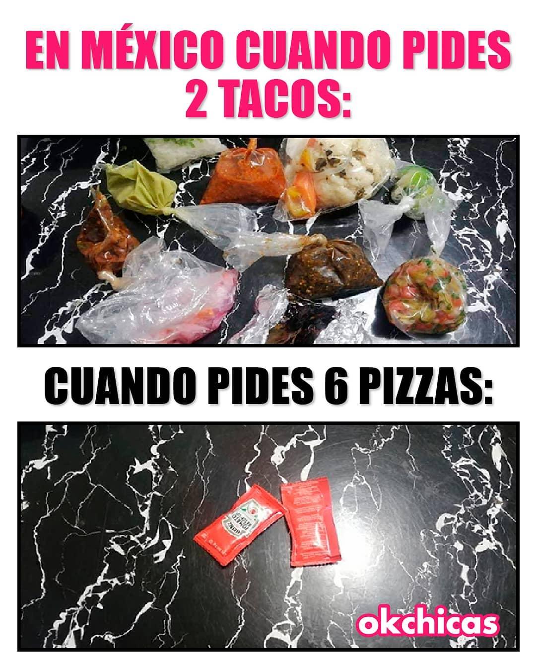 En México cuando pides 2 tacos:  Cuando pides 6 pizzas: