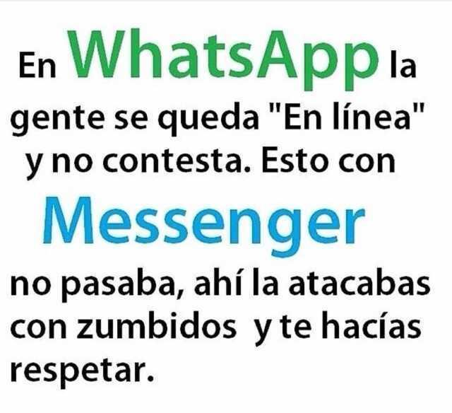 """En WhatsApp la gente se queda """"En línea"""" y no contesta. Esto con Messenger no pasaba, ahí la atacabas con zumbidos y te hacías respetar."""