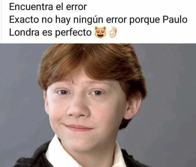 Encuentra el error.  Exacto no hay ningún error porque Paulo Londra es perfecto.