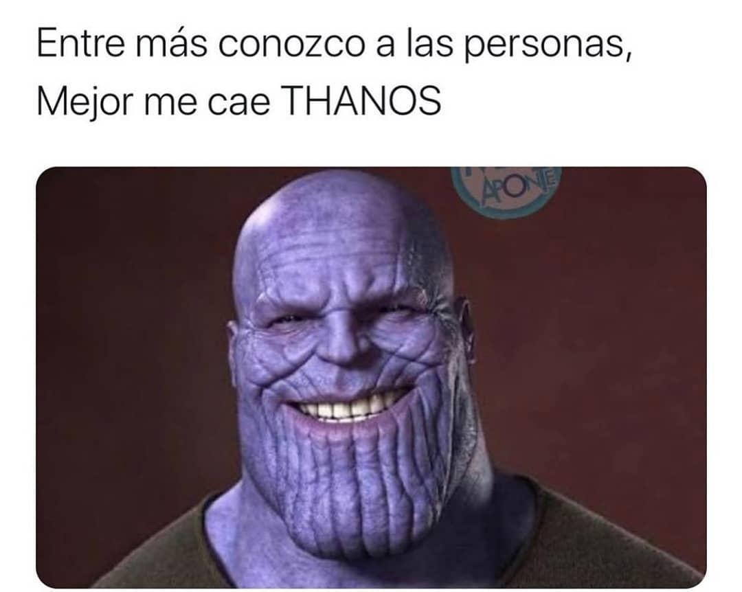 Entre más conozco a las personas, mejor me cae Thanos.