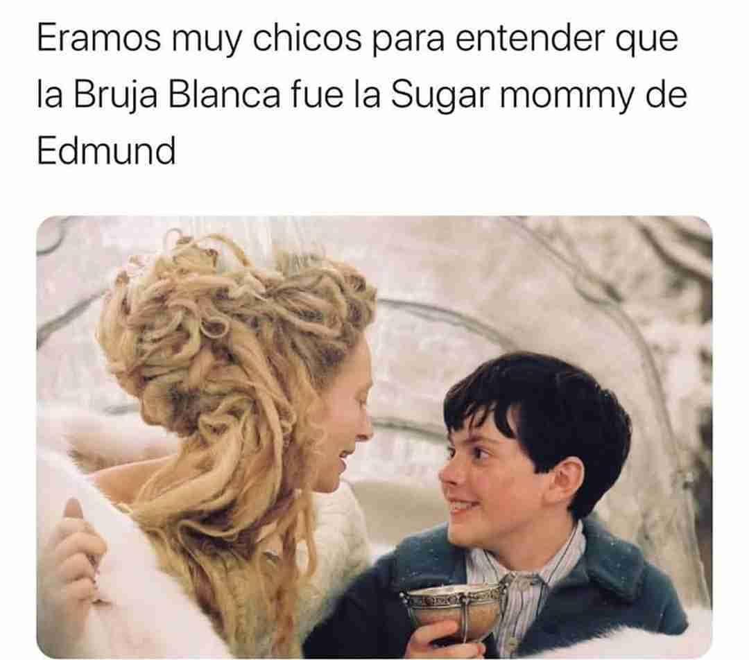 Eramos muy chicos para entender que la Bruja Blanca fue la Sugar Mommy de Edmund.