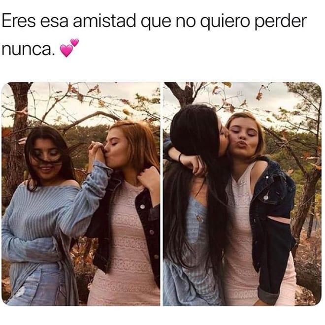 Eres esa amistad que no quiero perder nunca.