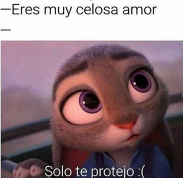 - Eres muy celosa amor.  - Solo te protejo.