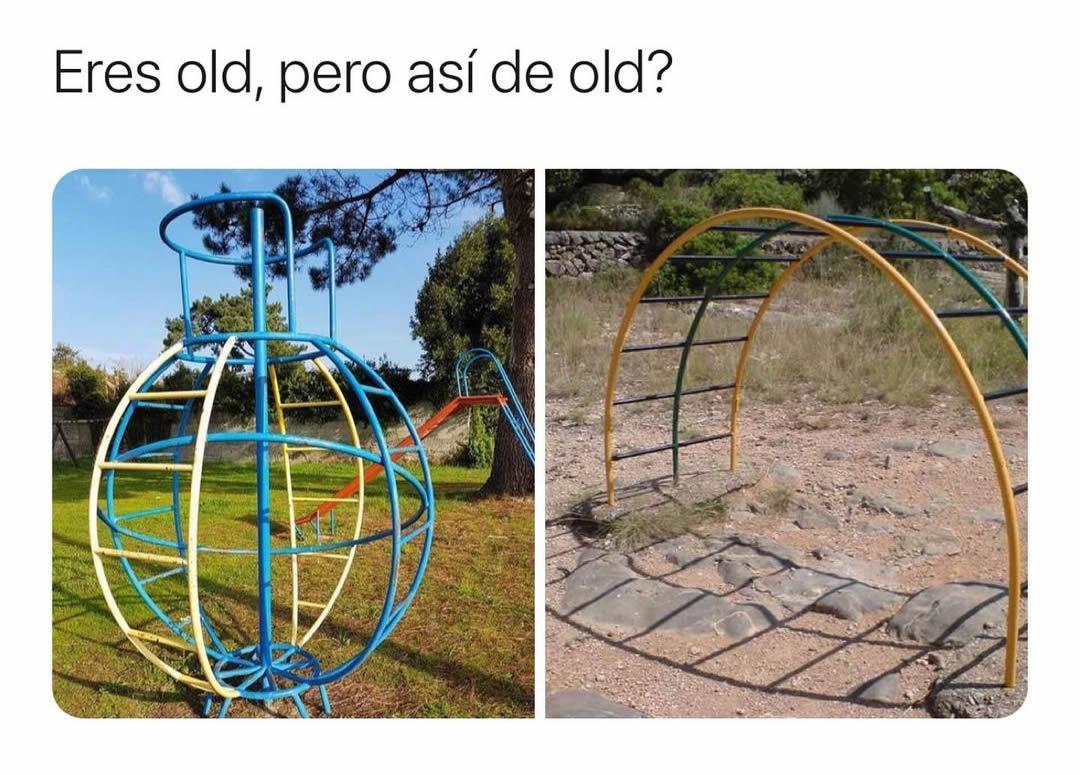 Eres old, pero así de old?