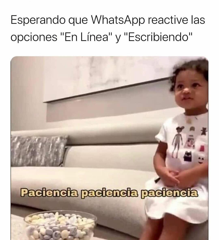 """Esperando que WhatsApp reactive las opciones """"En Línea"""" y """"Escribiendo"""".  Paciencia paciencia paciencia."""
