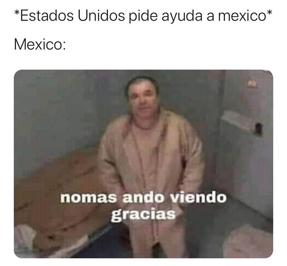 *Estados Unidos pide ayuda a México*  Mexico: Nomas ando viendo gracias.