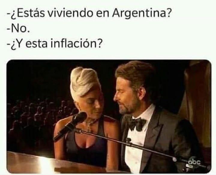 ¿Estás viviendo en Argentina?  No.  ¿Y esta inflación?
