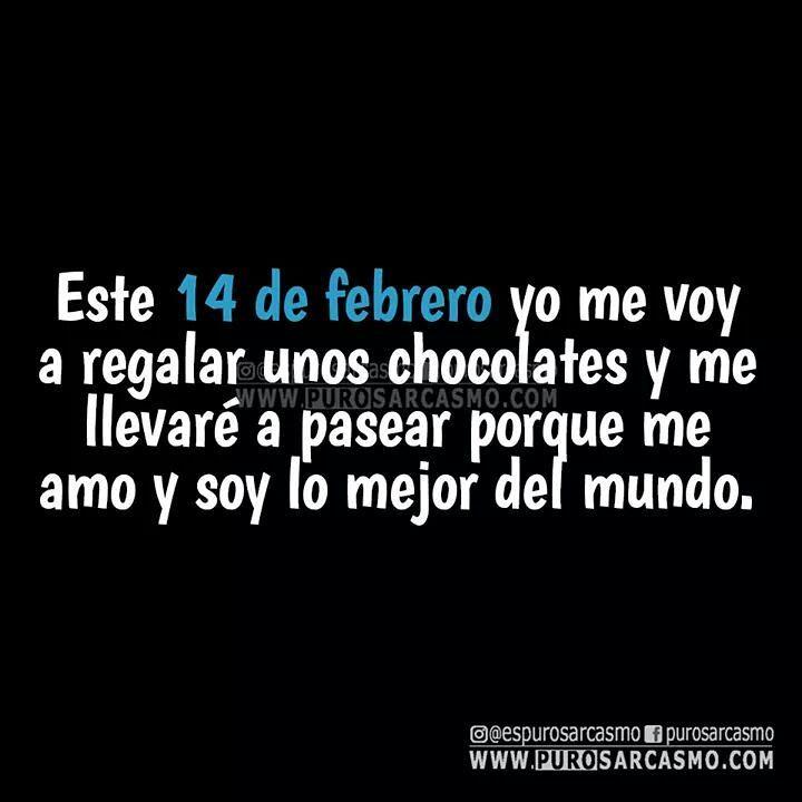 Este 14 de febrero yo me voy a regalar unos chocolates y me llevaré a pasear porque me amo y soy lo mejor del mundo.