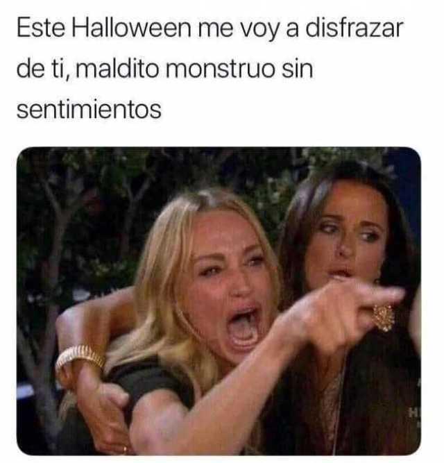 Este Halloween me voy a disfrazar de ti, maldito monstruo sin sentimientos.