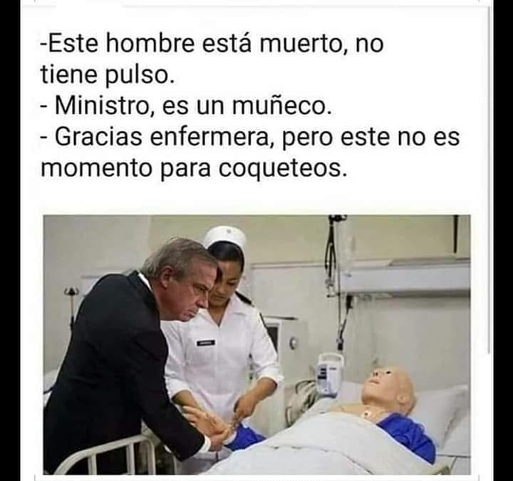 Este hombre está muerto, no tiene pulso.  Ministro, es un muñeco.  Gracias enfermera, pero este no es momento para coqueteos.