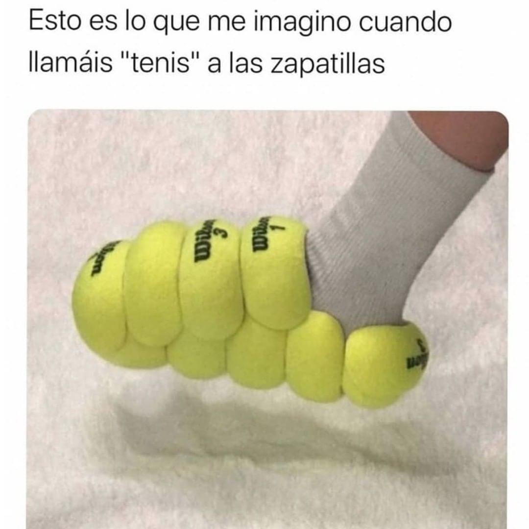 """Esto es lo que me imagino cuando llamáis """"tenis"""" a las zapatillas."""