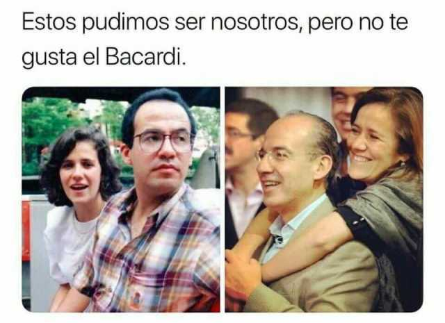 Estos pudimos ser nosotros, pero no te gusta el Bacardi.