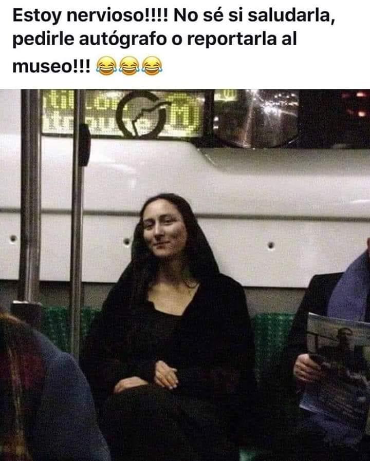 Estoy nervioso!!!! No sé si saludarla, pedirle autógrafo o reportarla al museo!!!