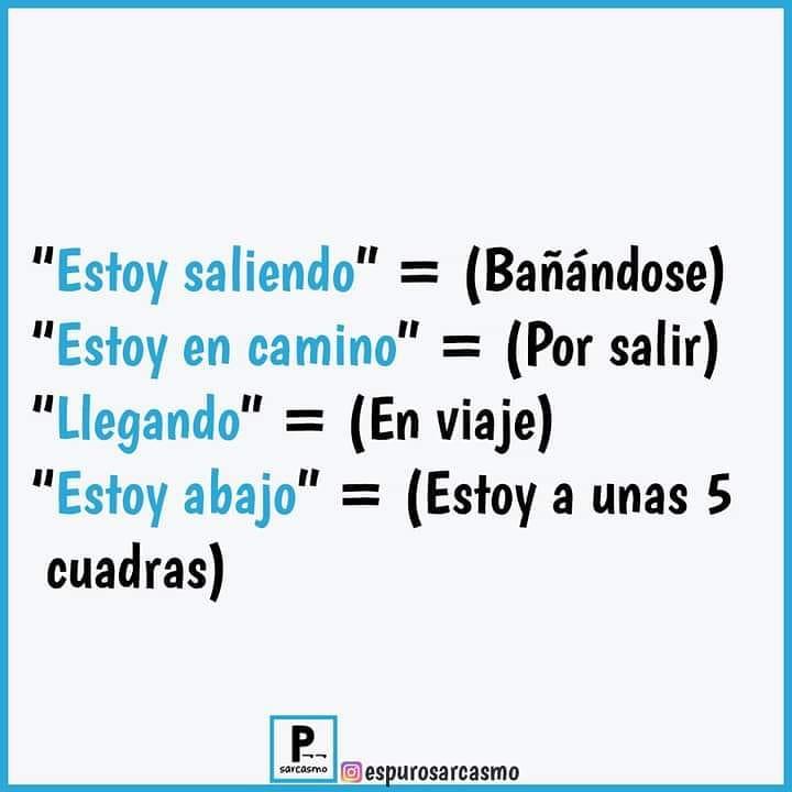 """""""Estoy saliendo"""" = (Bañándose)  """"Estoy en camino"""" = (Por salir)  """"Llegando"""" = (En viaje)  """"Estoy abajo"""" = (Estoy a unas 5 cuadras)"""