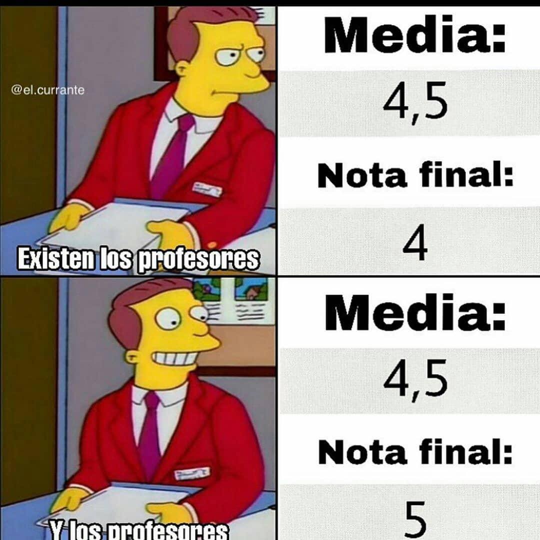 Existen los profesores. Media: 4,5. Nota final: 4.  Y los profesores. Media: 4,5. Nota final: 5.