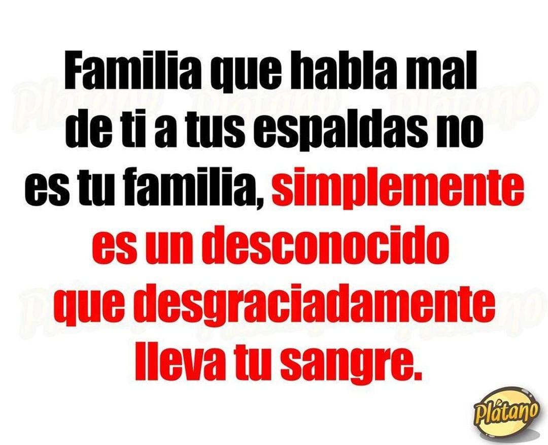 Familia que habla mal de ti a tus espaldas no es tu familia, simplemente es un desconocido que desgraciadamente lleva tu sangre.