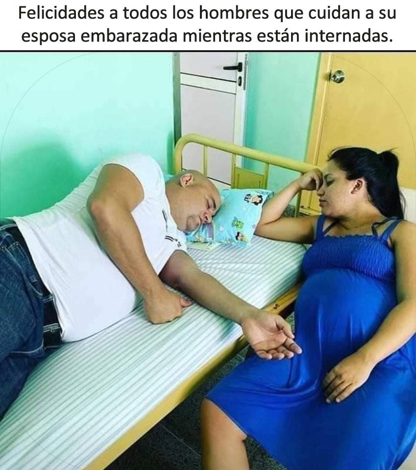 Felicidades a todos los hombres que cuidan a su esposa embarazada mientras están internadas.