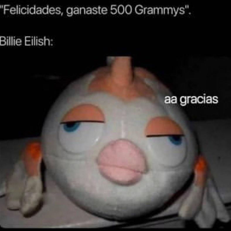 Felicidades, ganaste 500 Grammys. Billie Eilish: Aa gracias.