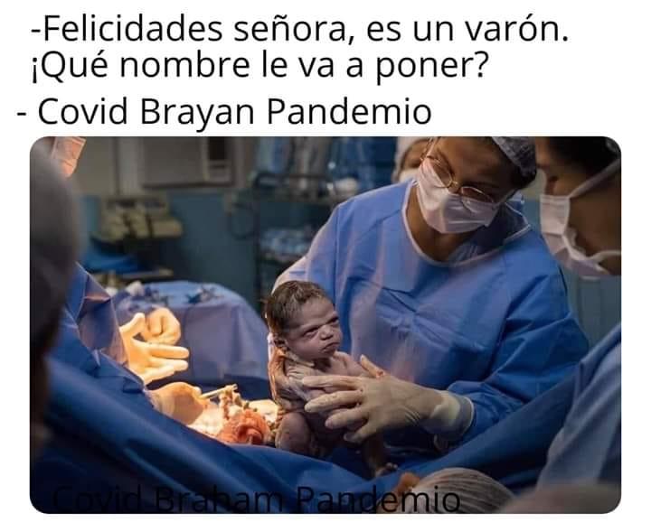 Felicidades señora, es un varón. ¿Qué nombre le va a poner?  Covid Brayan Pandemio.