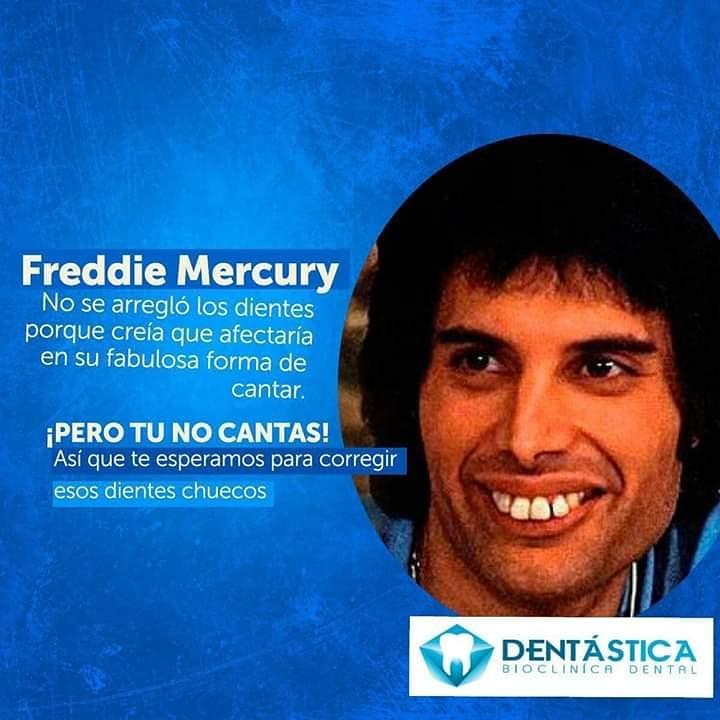 Freddie Mercury: No se arregló los dientes porque creía que afectaría en su fabulosa forma de cantar.  ¡Pero tu no cantas! Así que te esperamos para corregir esos diente chuecos.