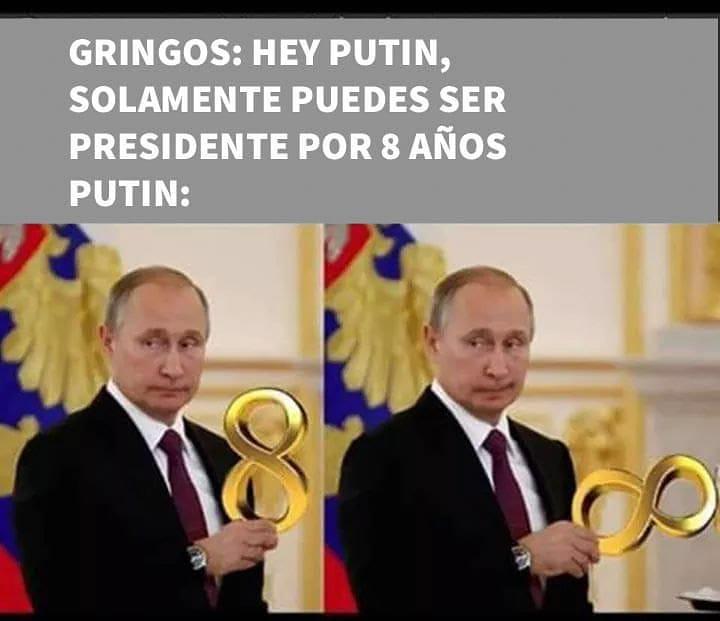 Gringos: Hey Putin, solamente puedes ser presidente por 8 años.  Putin: