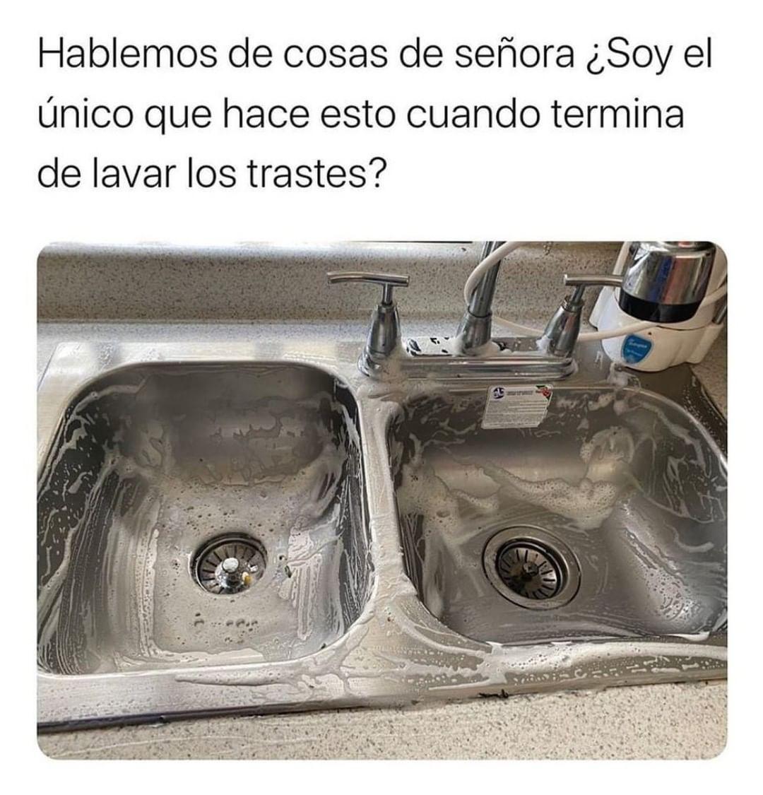 Hablemos de cosas de señora ¿Soy el único que hace esto cuando termina de lavar los trastes?