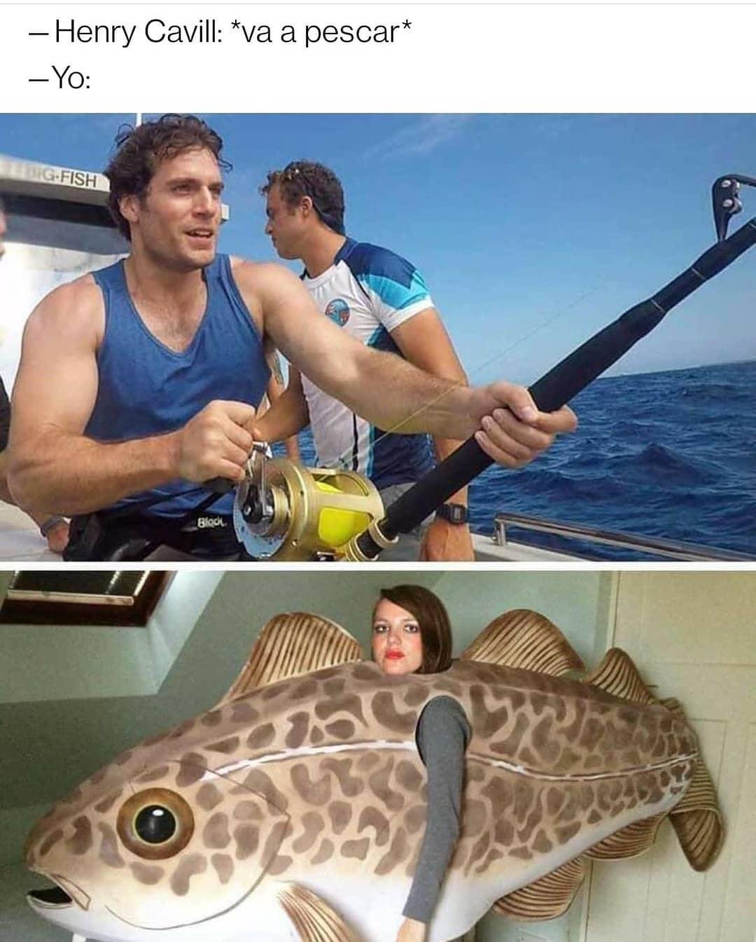 Henry Cavill: *va a pescar*  Yo: