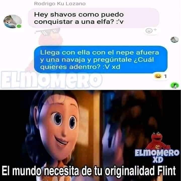 Hey shavos como puedo conquistar a una elfa? :'v  Llega con ella con el nepe afuera y una navaja y pregúntale ¿Cuál quieres adentro?  El mundo necesita de tu originalidad Flint.