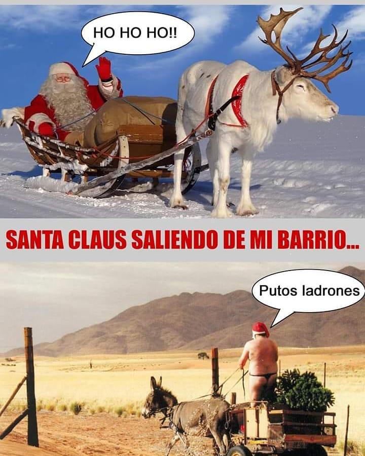 Ho Ho Ho!! Santa Claus saliendo de mi barrio...  Putos ladrones.
