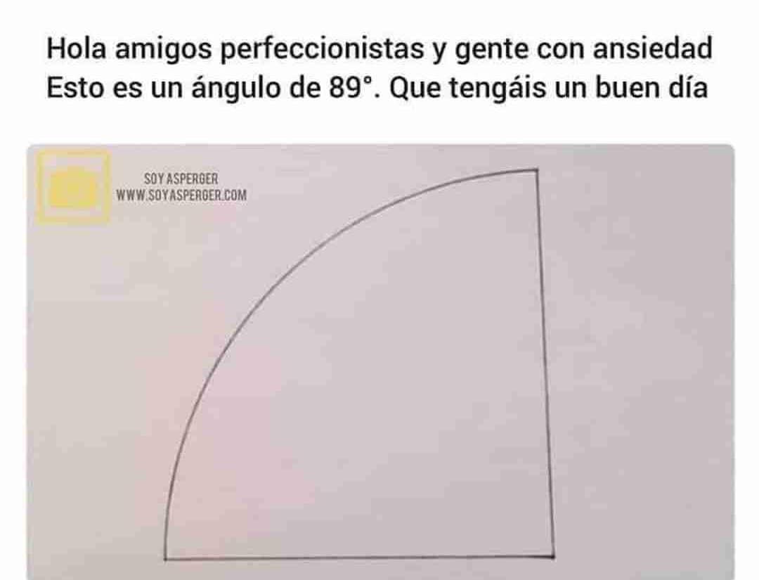 Hola amigos perfeccionistas y gente con ansiedad. Esto es un ángulo de 89 grados. Que tengáis un buen día.