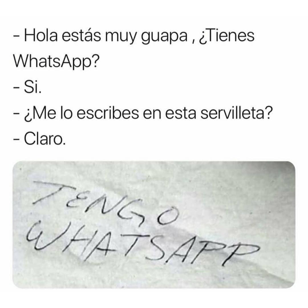 - Hola estás muy guapa , ¿Tienes WhatsApp?  - Si.  - ¿Me lo escribes en esta servilleta?  - Claro. Tengo WhatsApp.
