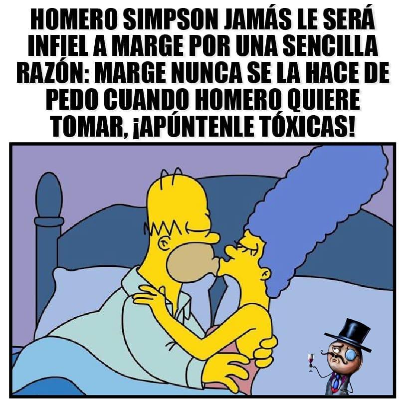 Homero Simpson jamás le será infiel a Marge por una sencilla razón: Marge nunca se la hace de pedo cuando Homero quiere tomar. ¡Apúntenle tóxicas!