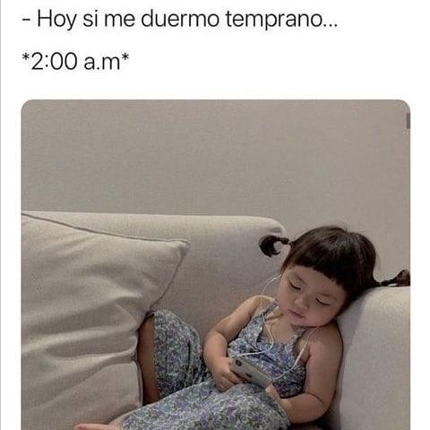 Hoy si me duermo temprano... *2:00 a.m*