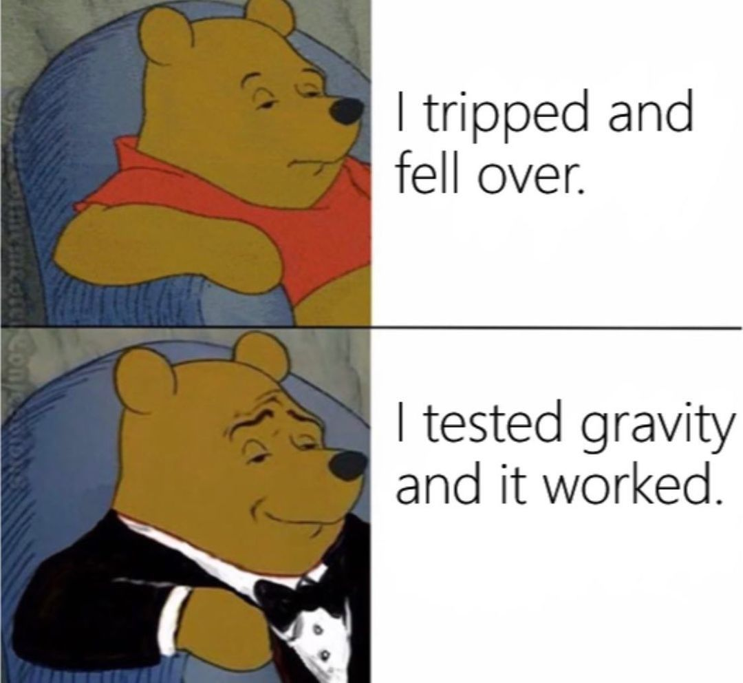 I tripped and fell over. I tested gravity and it worked.