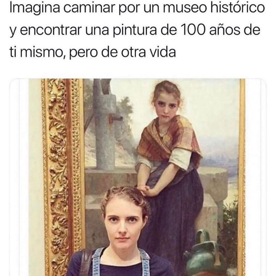 Imagina caminar por un museo histórico y encontrar una pintura de 100 años de ti mismo, pero de otra vida.