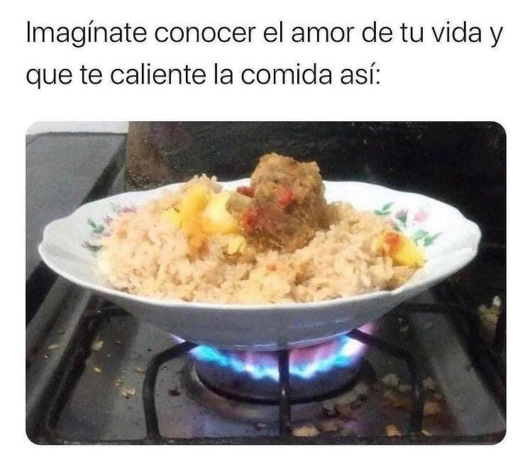 Imagínate conocer el amor de tu vida y que te caliente la comida así: