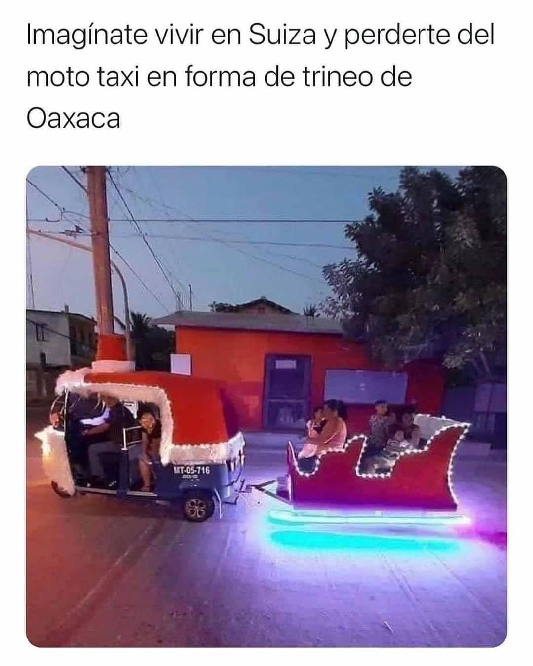 Imagínate vivir en Suiza y perderte del moto taxi en forma de trineo de Oaxaca.