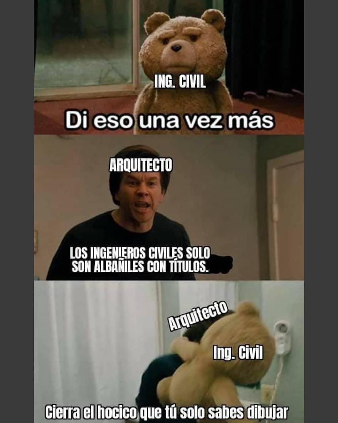 Ing. Civil: Di eso una vez más.  Arquitecto: Los ingenieros civiles solo son albañiles con títulos.  Arquitecto. Ing. Civil: Cierra el hocico que tú solo sabes dibujar.