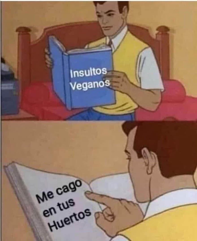 Insultos veganos. / Me cago en tus huertos.