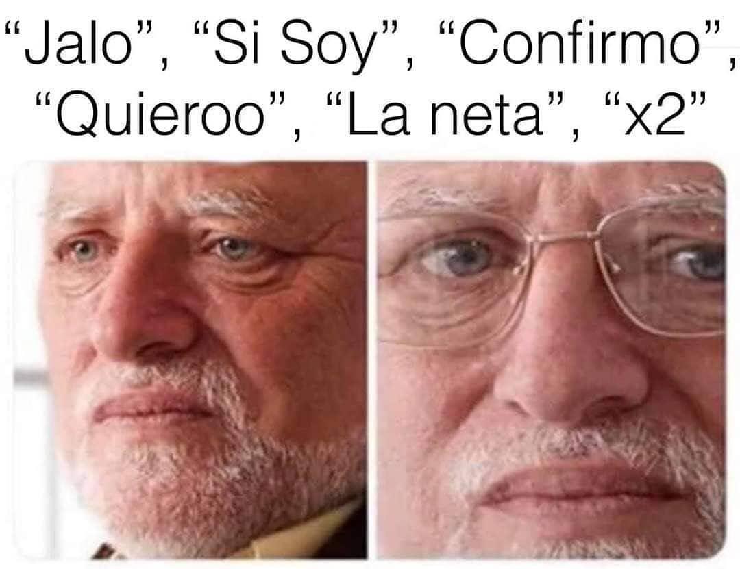 """""""Jalo"""", """"Si Soy"""", """"Confirmo"""", """"Quieroo"""", """"La neta"""", """"x2""""."""