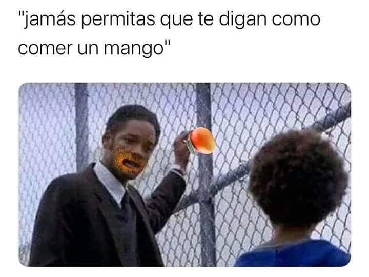 """""""Jamás permitas que te digan como comer un mango""""."""