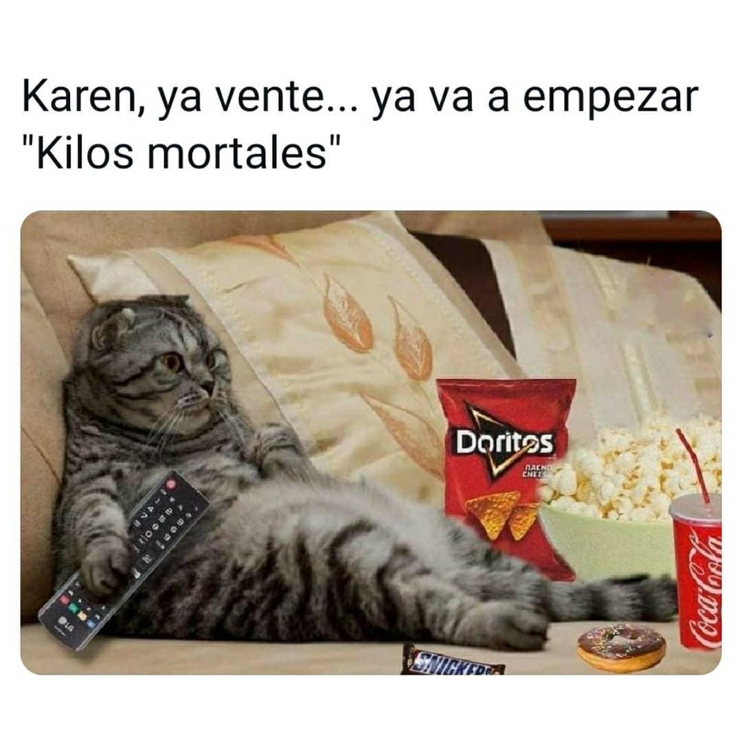 "Karen, ya vente, ya va a empezar ""kilos mortales""."