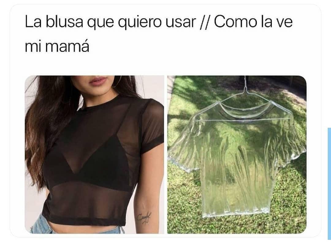 La blusa que quiero usar. // Como la ve mi mamá.