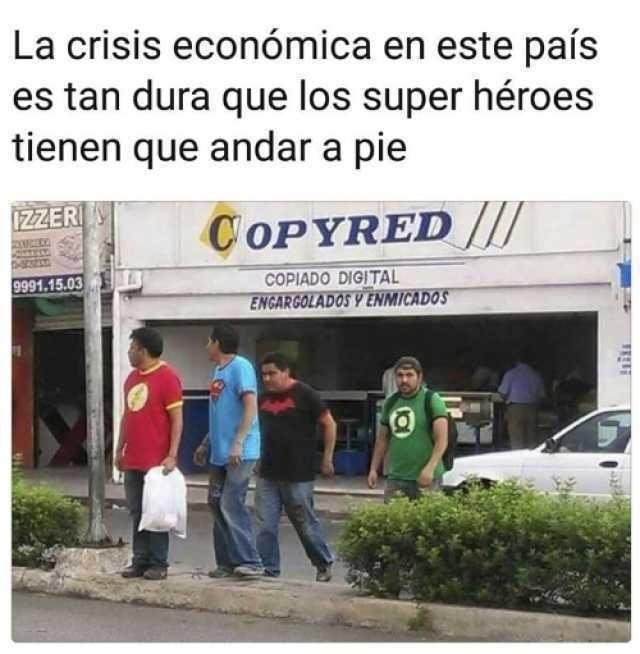 La crisis económica en este país es tan dura que los super héroes tienen que andar a pie.